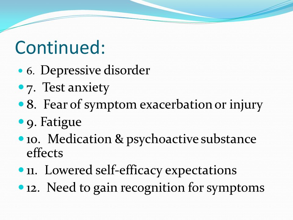 Continued: 7. Test anxiety 8. Fear of symptom exacerbation or injury