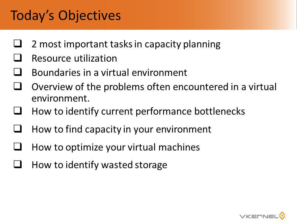 Today's Objectives 2 most important tasks in capacity planning