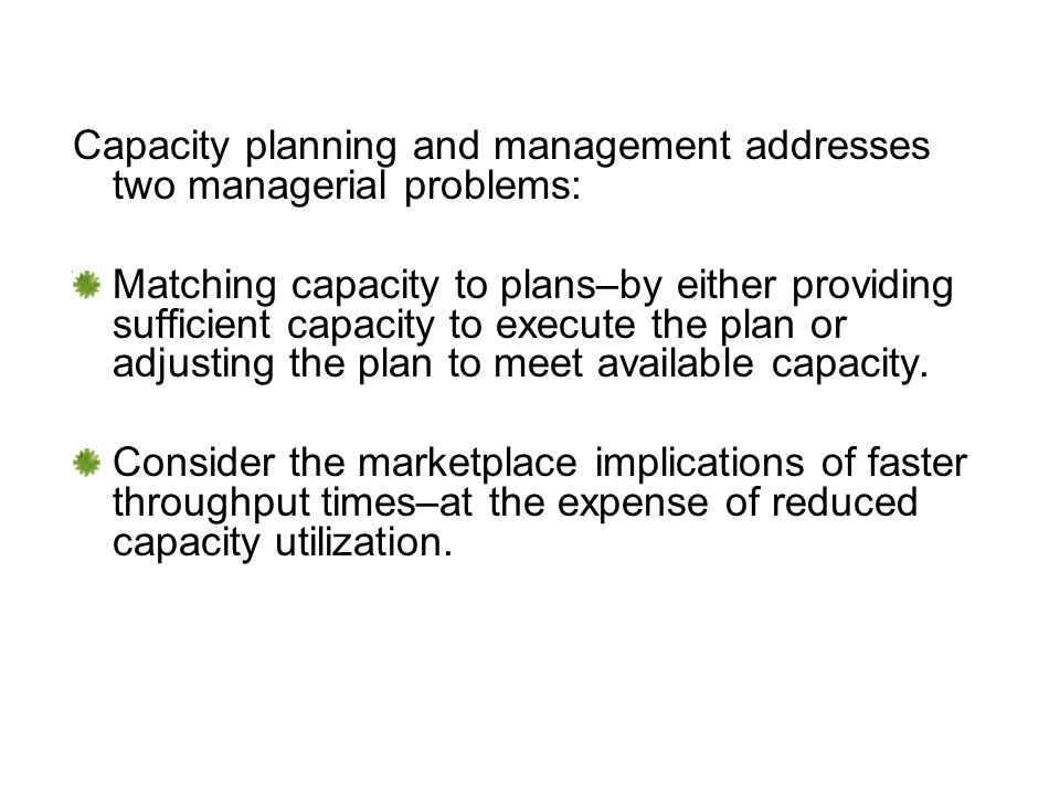 Capacity planning and management addresses two managerial problems:
