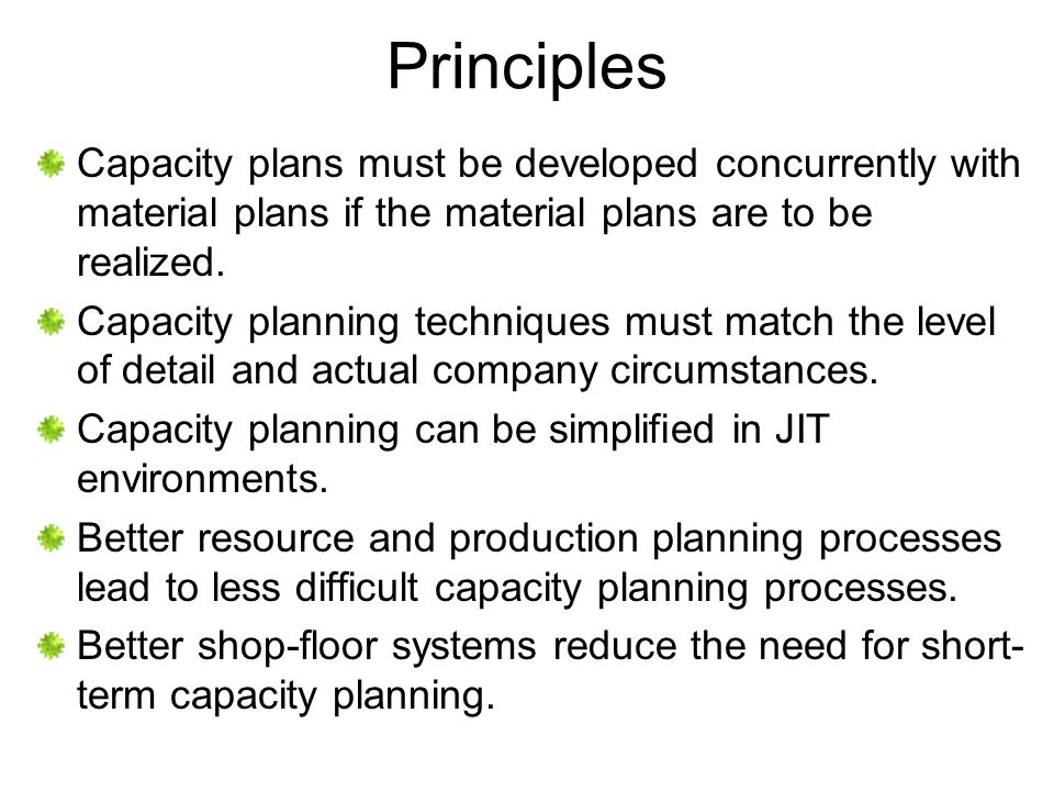 Principles Capacity plans must be developed concurrently with material plans if the material plans are to be realized.