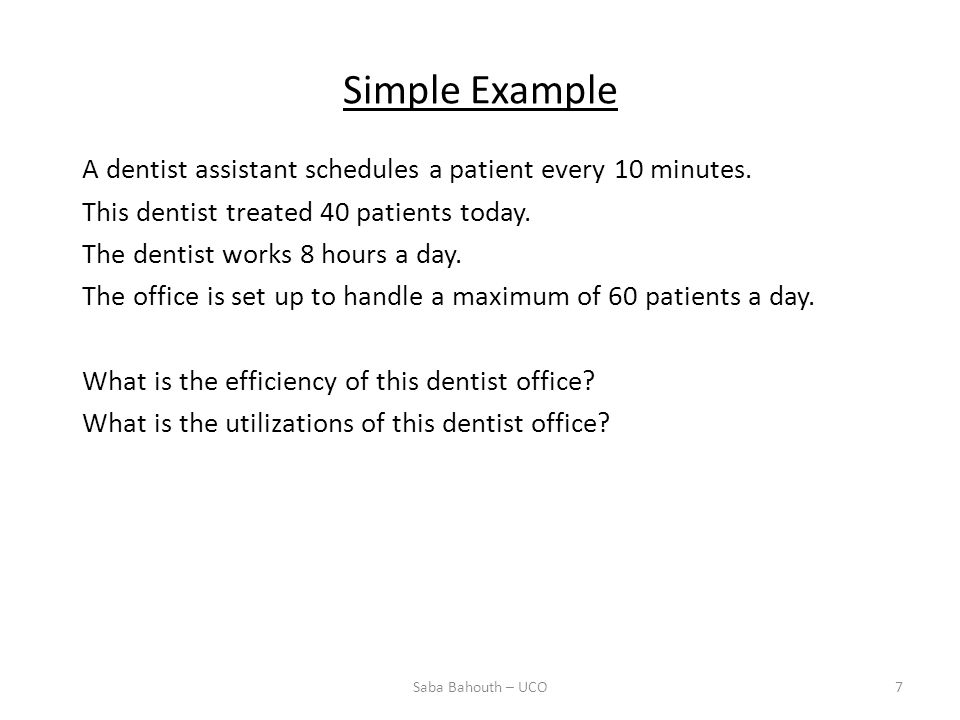 Simple Example A dentist assistant schedules a patient every 10 minutes. This dentist treated 40 patients today.