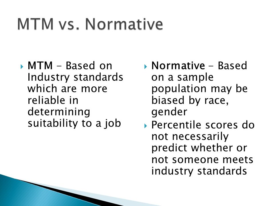 MTM vs. Normative MTM - Based on Industry standards which are more reliable in determining suitability to a job.