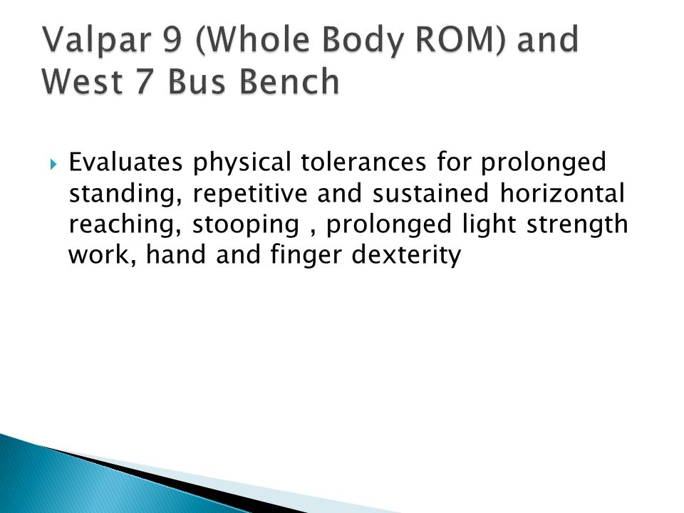 Valpar 9 (Whole Body ROM) and West 7 Bus Bench