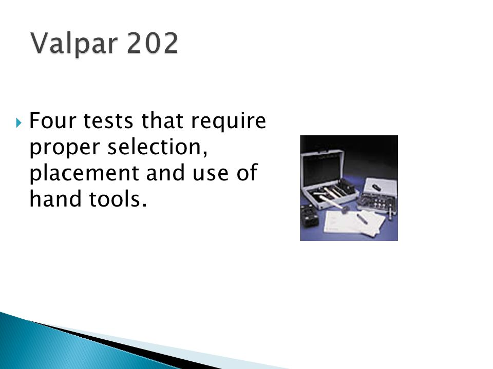 Valpar 202 Four tests that require proper selection, placement and use of hand tools.