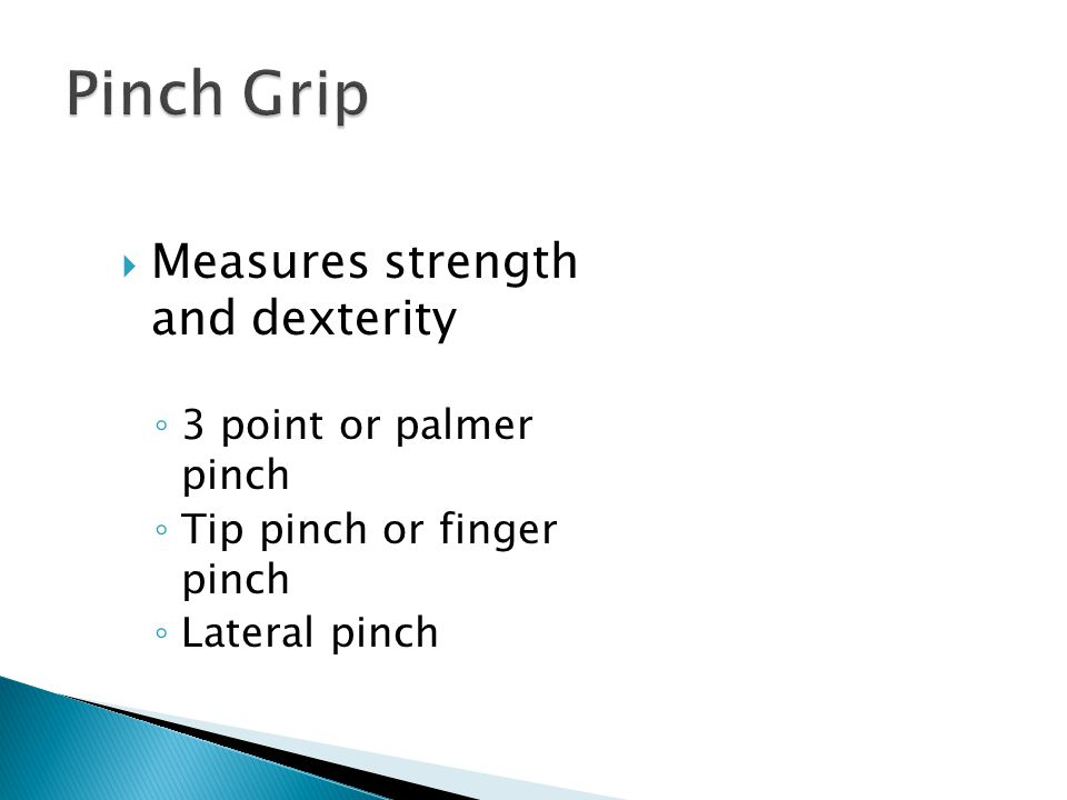 Pinch Grip Measures strength and dexterity 3 point or palmer pinch
