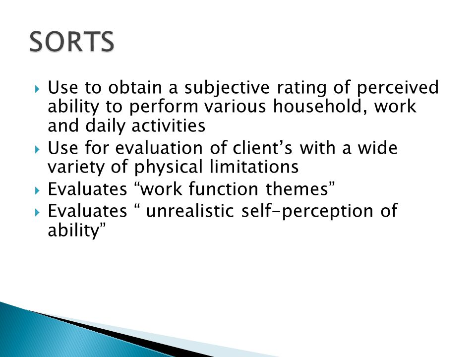 SORTS Use to obtain a subjective rating of perceived ability to perform various household, work and daily activities.