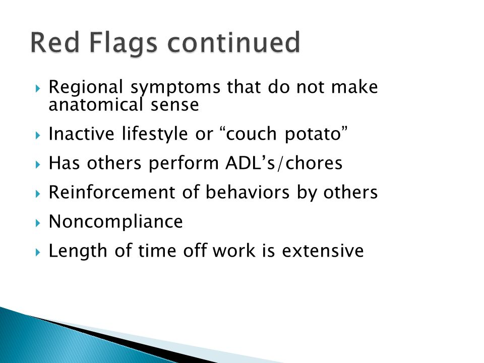 Red Flags continued Regional symptoms that do not make anatomical sense. Inactive lifestyle or couch potato