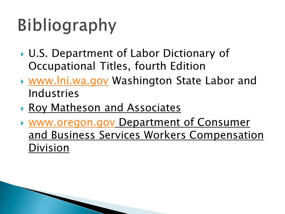 Bibliography U.S. Department of Labor Dictionary of Occupational Titles, fourth Edition. www.lni.wa.gov Washington State Labor and Industries.