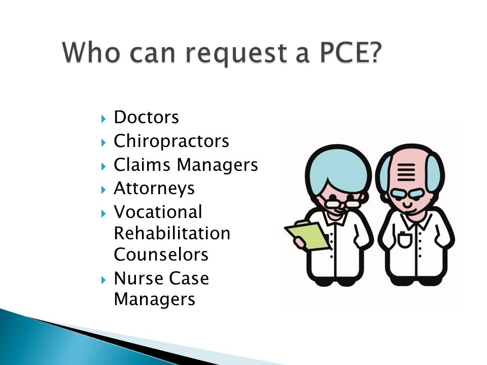 Who can request a PCE Doctors Chiropractors Claims Managers Attorneys