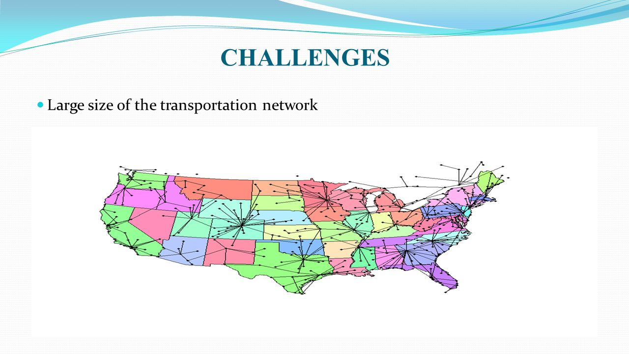 CHALLENGES Large size of the transportation network