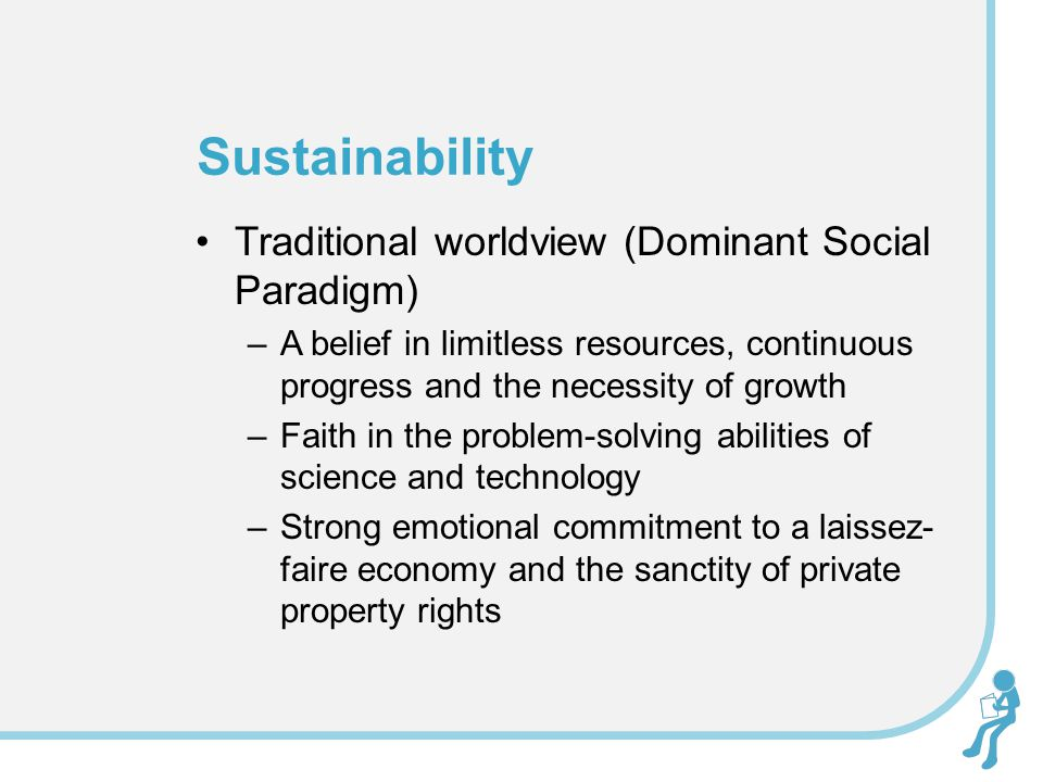 Sustainability Traditional worldview (Dominant Social Paradigm)