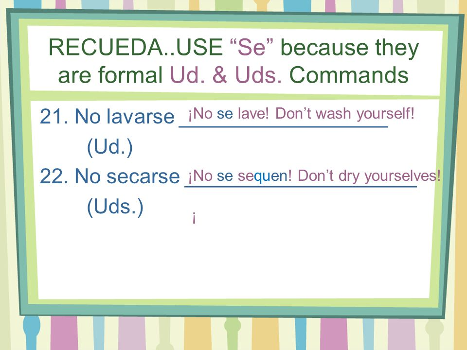 RECUEDA..USE Se because they are formal Ud. & Uds. Commands