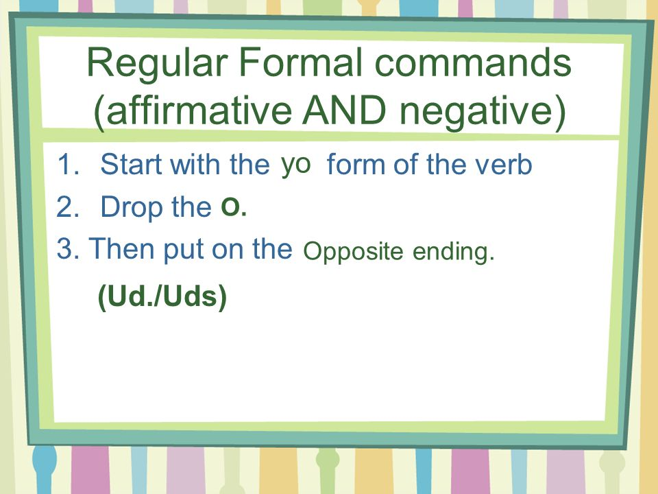 Regular Formal commands (affirmative AND negative)