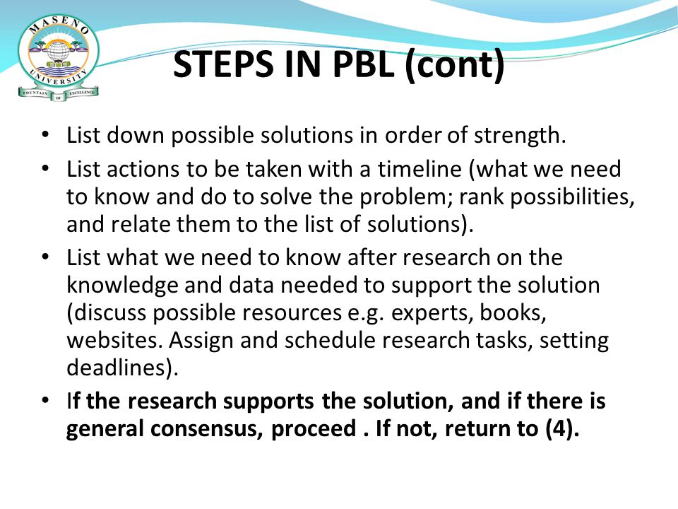 STEPS IN PBL (cont) List down possible solutions in order of strength.