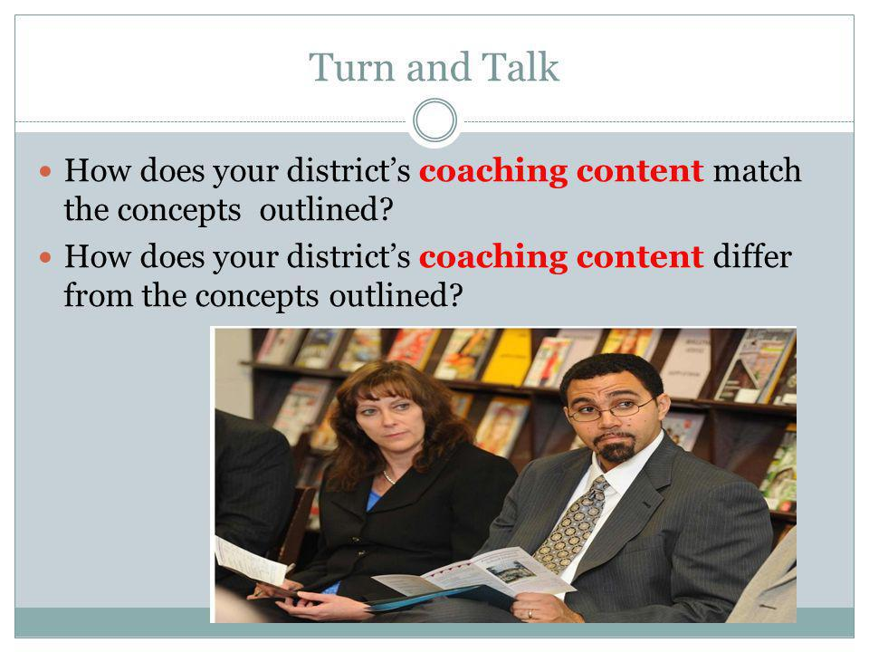 Turn and Talk How does your district's coaching content match the concepts outlined