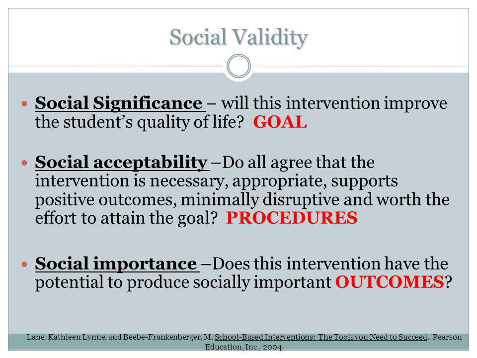 Social Validity Social Significance – will this intervention improve the student's quality of life GOAL.