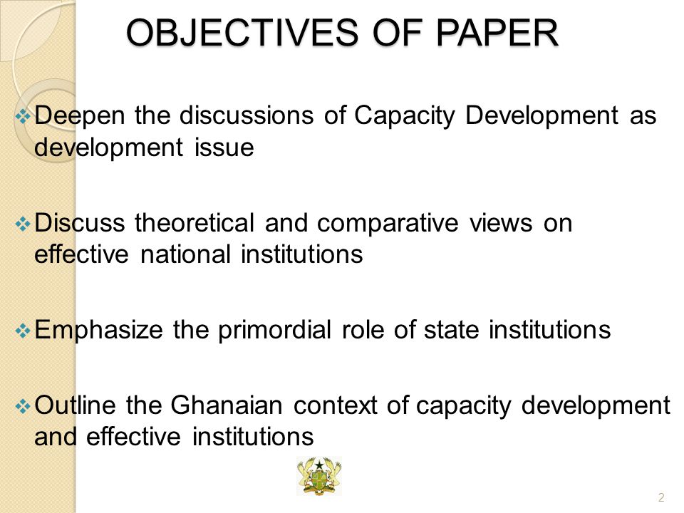 OBJECTIVES OF PAPER Deepen the discussions of Capacity Development as development issue.