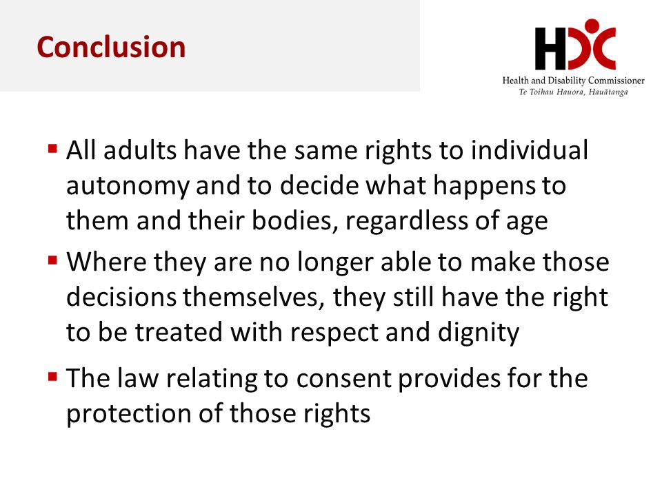 Conclusion All adults have the same rights to individual autonomy and to decide what happens to them and their bodies, regardless of age.