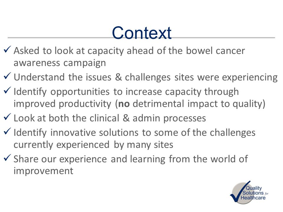 Context Asked to look at capacity ahead of the bowel cancer awareness campaign. Understand the issues & challenges sites were experiencing.