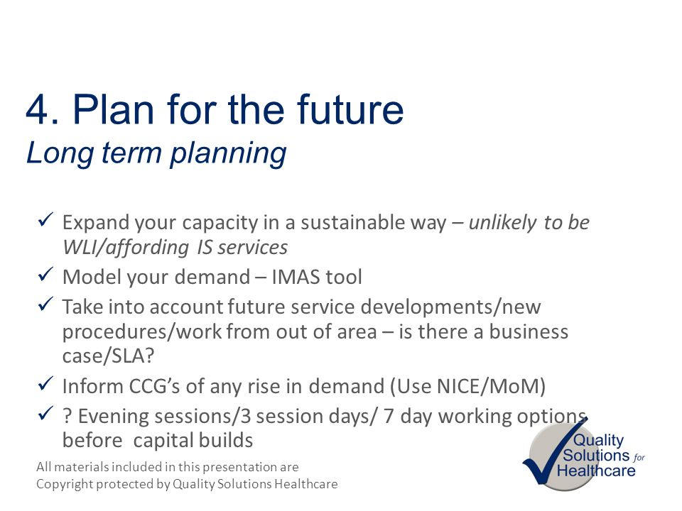 4. Plan for the future Long term planning