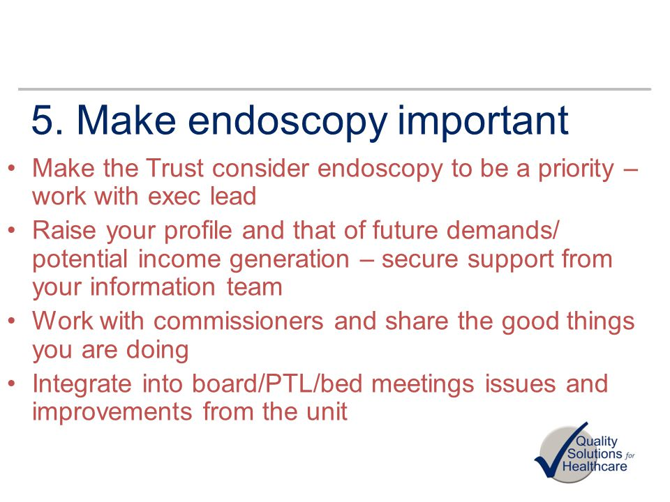 5. Make endoscopy important