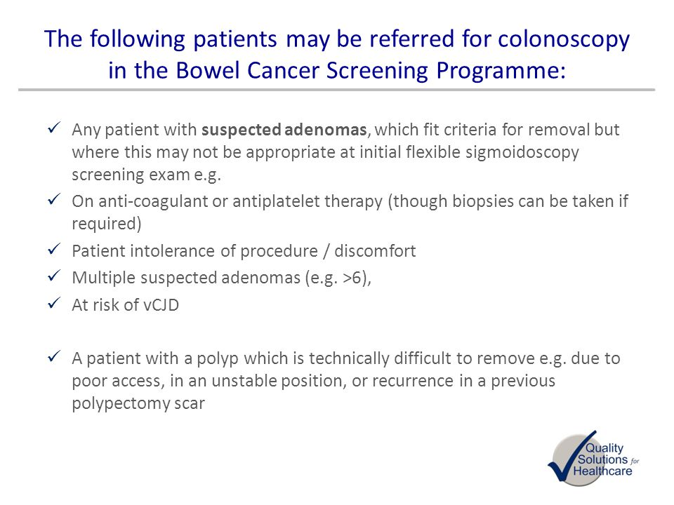 The following patients may be referred for colonoscopy in the Bowel Cancer Screening Programme: