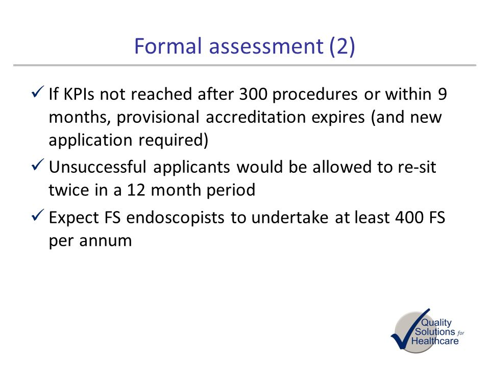 Formal assessment (2) If KPIs not reached after 300 procedures or within 9 months, provisional accreditation expires (and new application required)