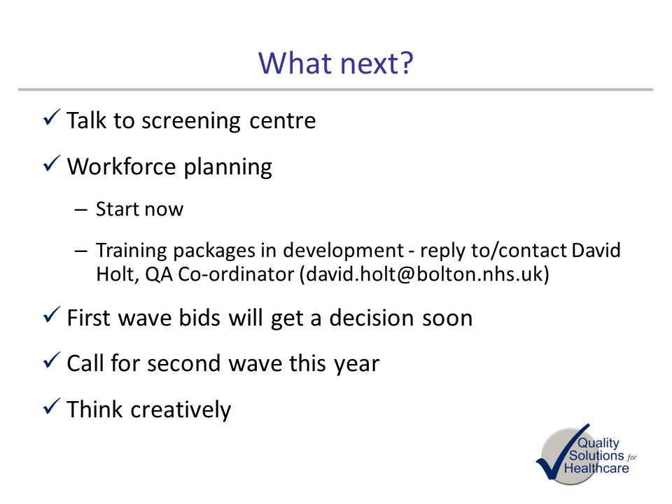 What next Talk to screening centre Workforce planning
