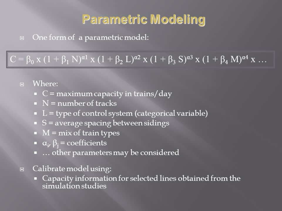 Parametric Modeling One form of a parametric model: Where: C = maximum capacity in trains/day. N = number of tracks.