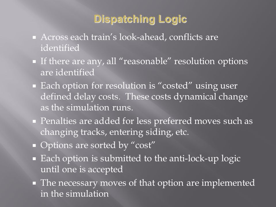 Dispatching Logic Across each train's look-ahead, conflicts are identified. If there are any, all reasonable resolution options are identified.