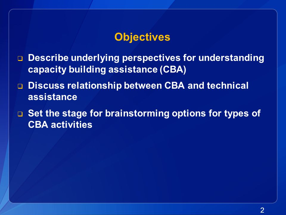 Objectives Describe underlying perspectives for understanding capacity building assistance (CBA)