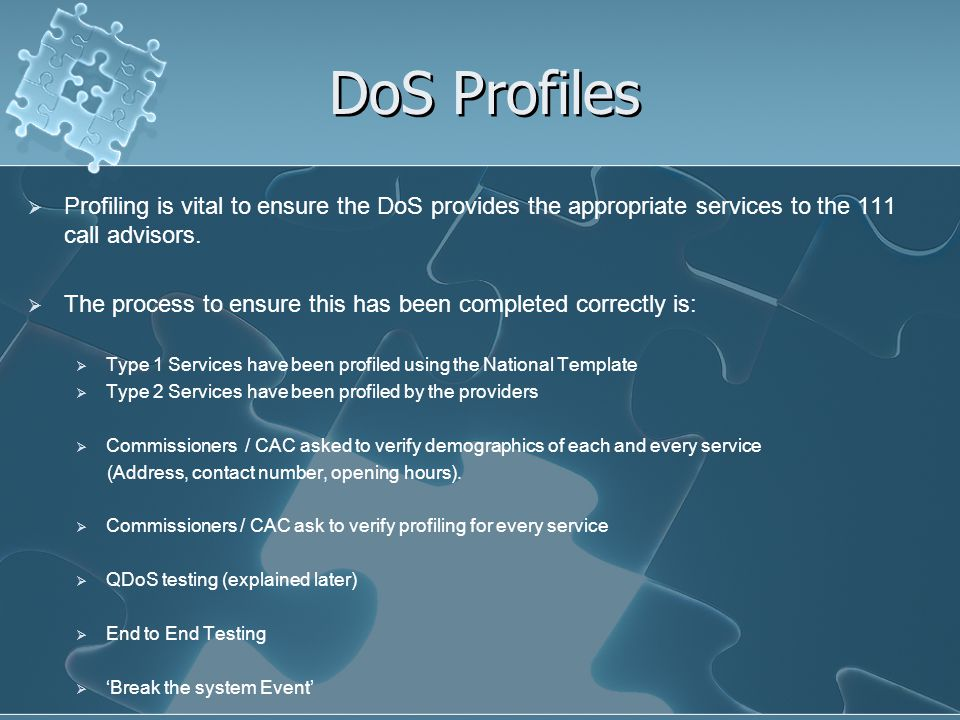 DoS Profiles Profiling is vital to ensure the DoS provides the appropriate services to the 111 call advisors.