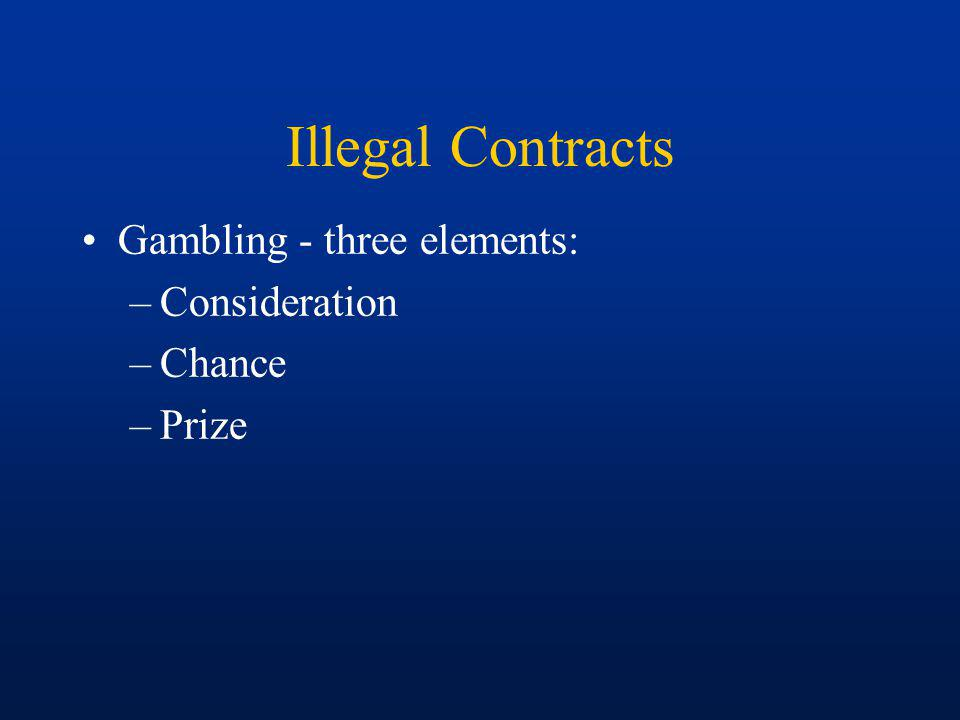 Illegal Contracts Gambling - three elements: Consideration Chance