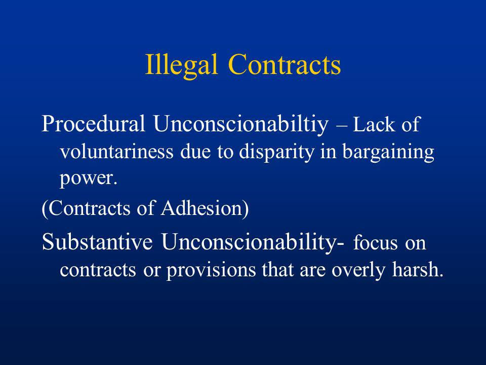 Illegal Contracts Procedural Unconscionabiltiy – Lack of voluntariness due to disparity in bargaining power.