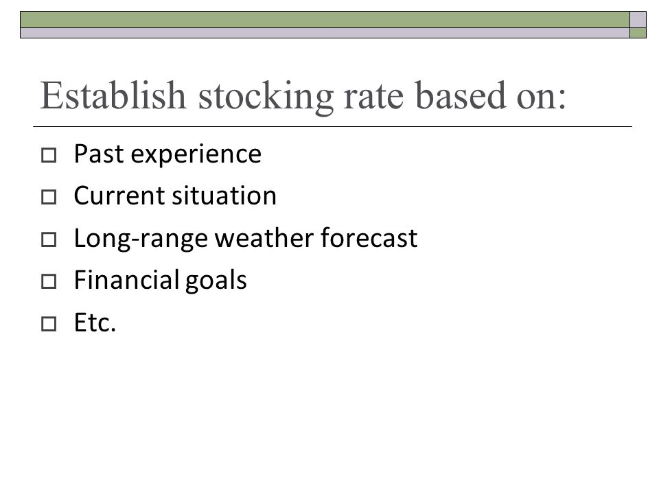 Establish stocking rate based on: