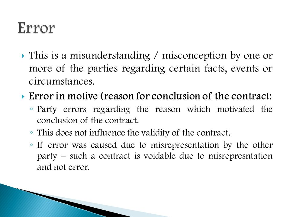 Error This is a misunderstanding / misconception by one or more of the parties regarding certain facts, events or circumstances.
