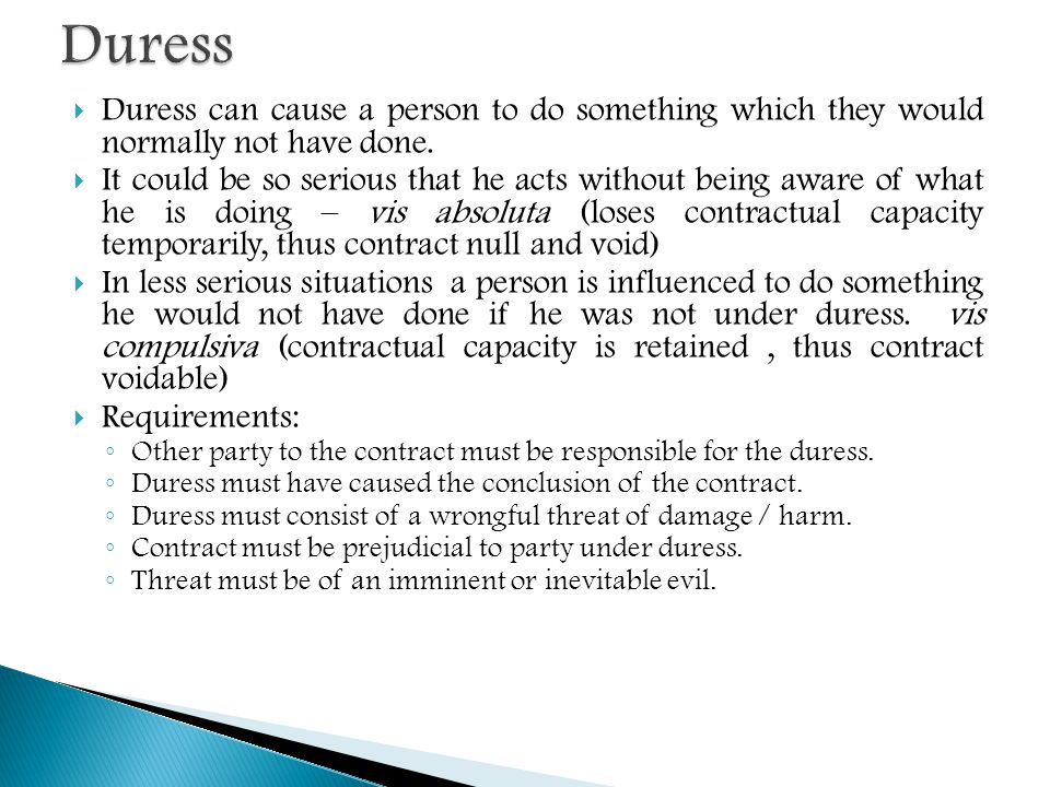 Duress Duress can cause a person to do something which they would normally not have done.