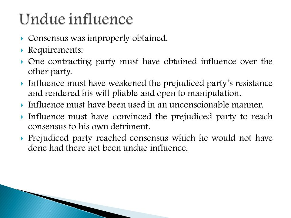 Undue influence Consensus was improperly obtained. Requirements: