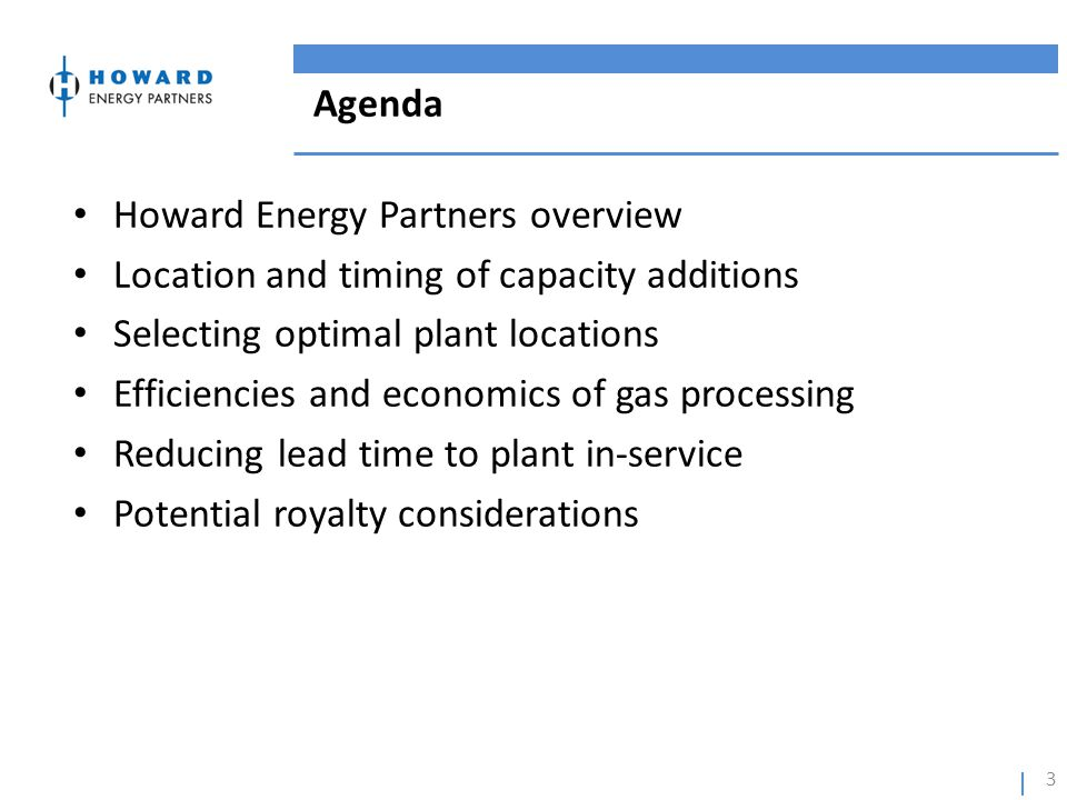Agenda Howard Energy Partners overview. Location and timing of capacity additions. Selecting optimal plant locations.