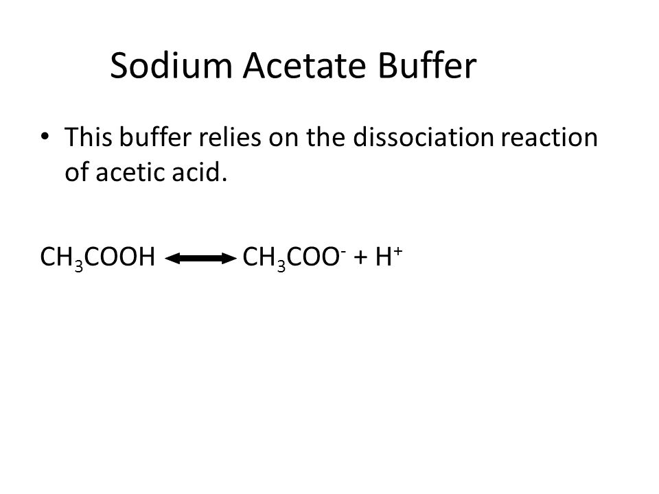 Sodium Acetate Buffer This buffer relies on the dissociation reaction of acetic acid.