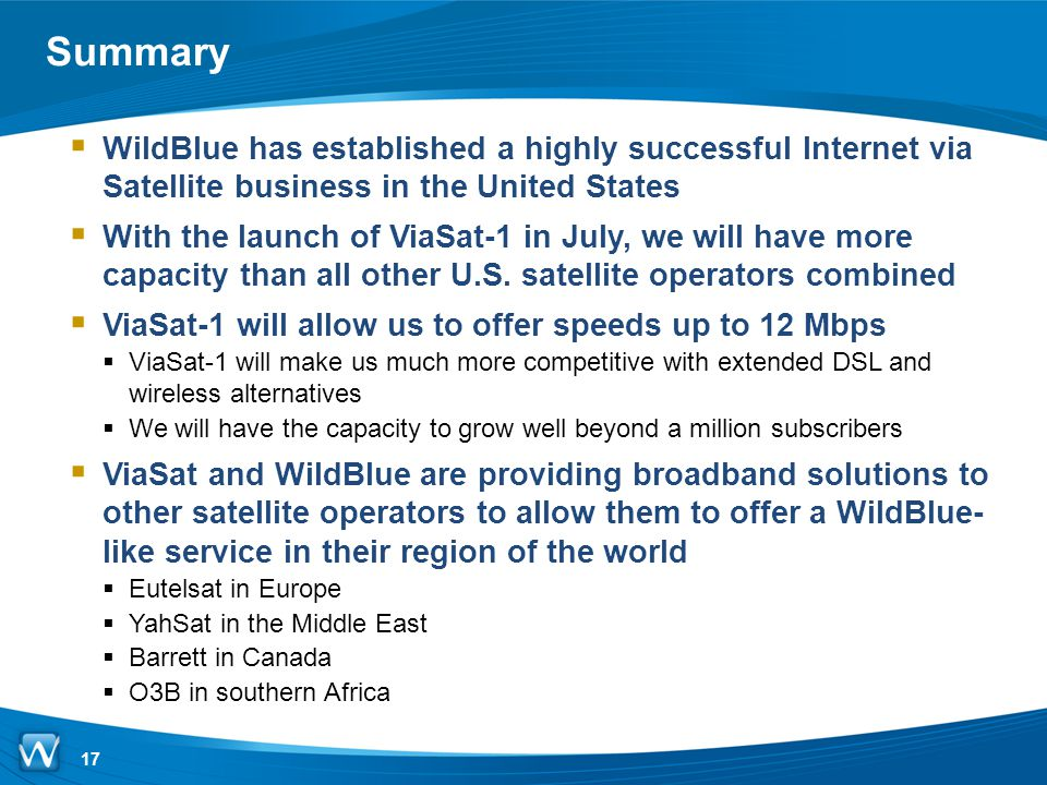 Summary WildBlue has established a highly successful Internet via Satellite business in the United States.