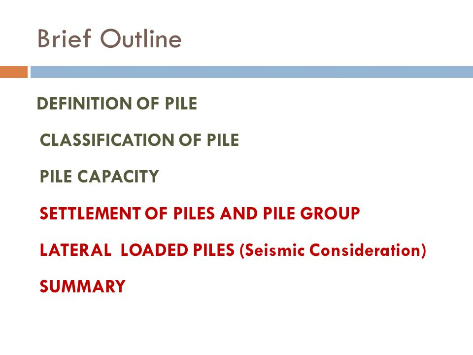 Brief Outline DEFINITION OF PILE CLASSIFICATION OF PILE PILE CAPACITY