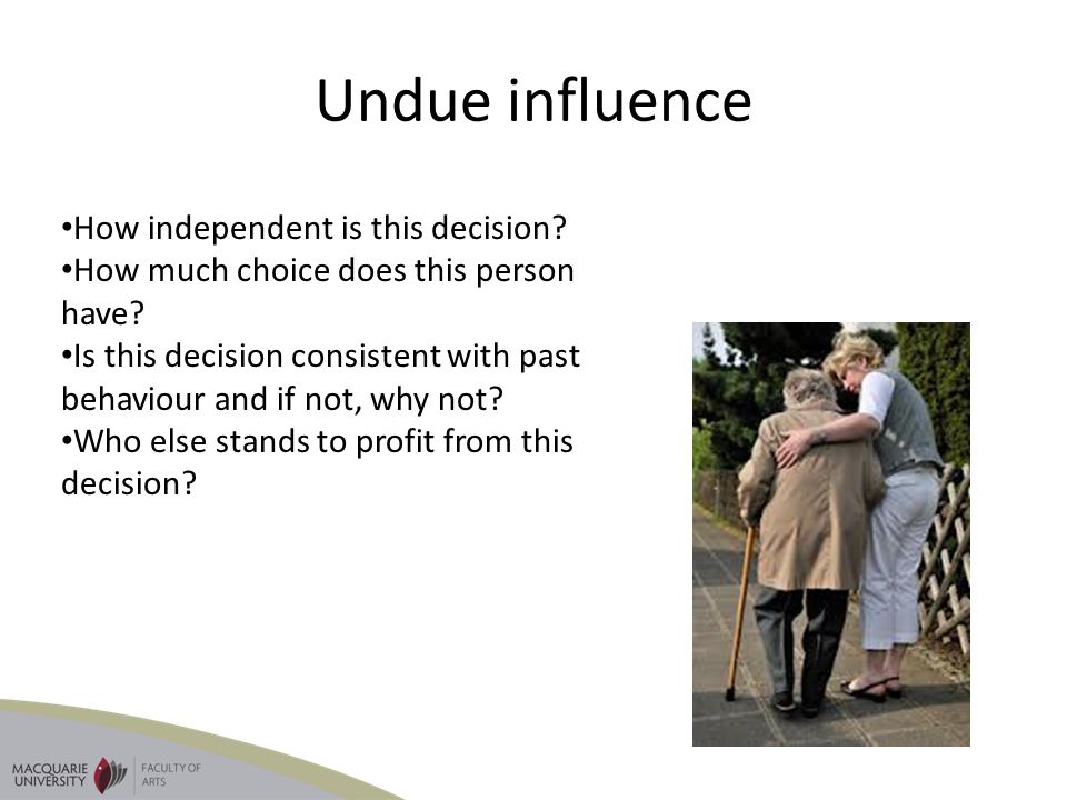 Undue influence How independent is this decision