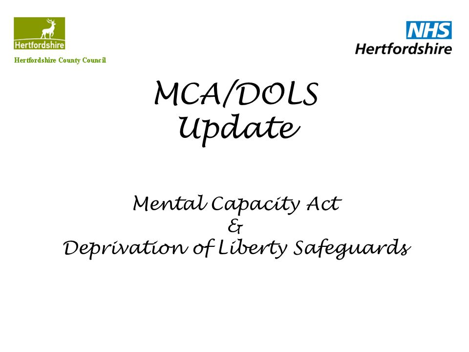 MCA/DOLS Update Mental Capacity Act & Deprivation of Liberty Safeguards