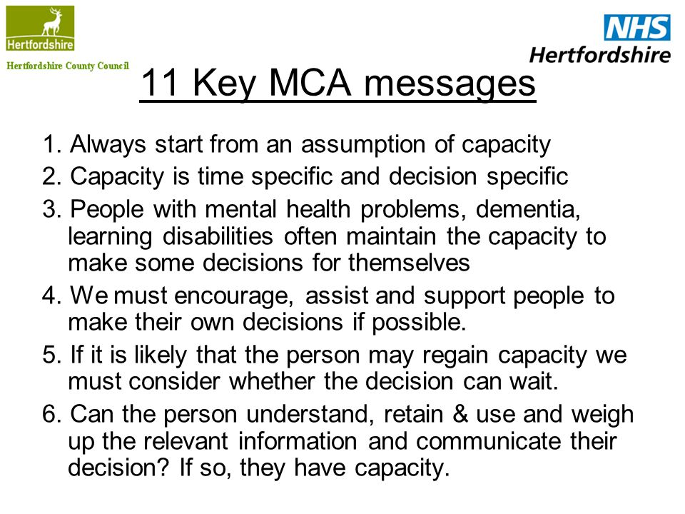 11 Key MCA messages 1. Always start from an assumption of capacity