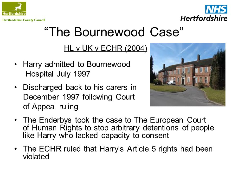 The Bournewood Case Harry admitted to Bournewood Hospital July 1997