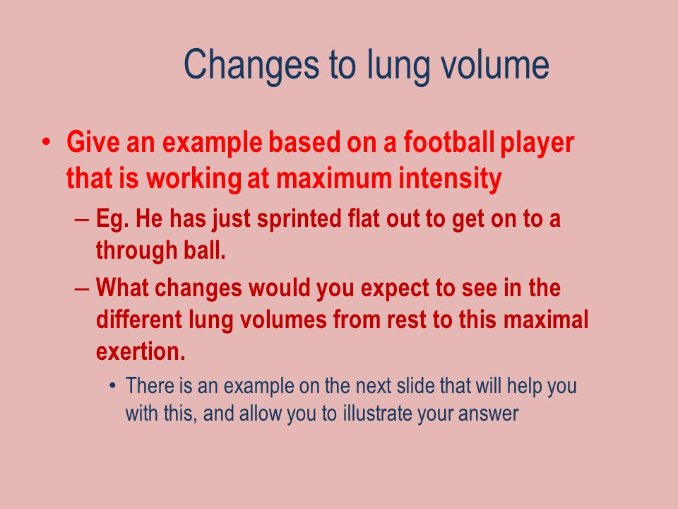 Changes to lung volume Give an example based on a football player that is working at maximum intensity.