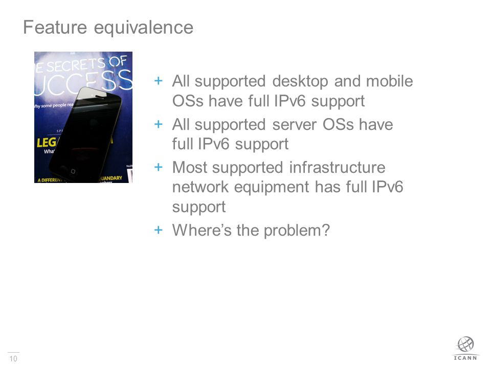 Feature equivalence All supported desktop and mobile OSs have full IPv6 support. All supported server OSs have full IPv6 support.