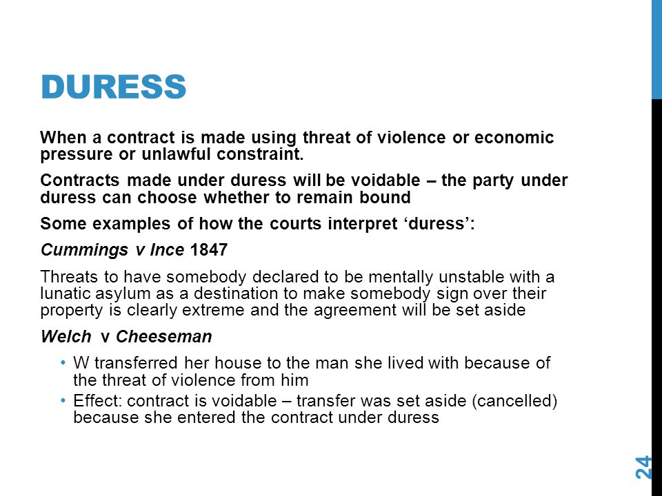 duress When a contract is made using threat of violence or economic pressure or unlawful constraint.