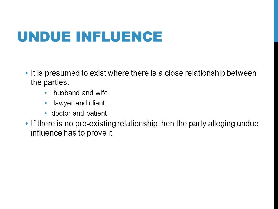 Undue influence It is presumed to exist where there is a close relationship between the parties: husband and wife.